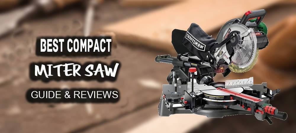 Best Compact Miter Saw in 2019 – Reviews & Ultimate Buyer's