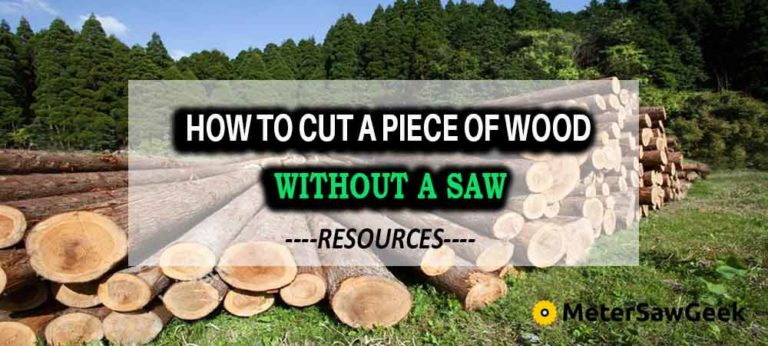 How to Cut a Piece of Wood without a Saw