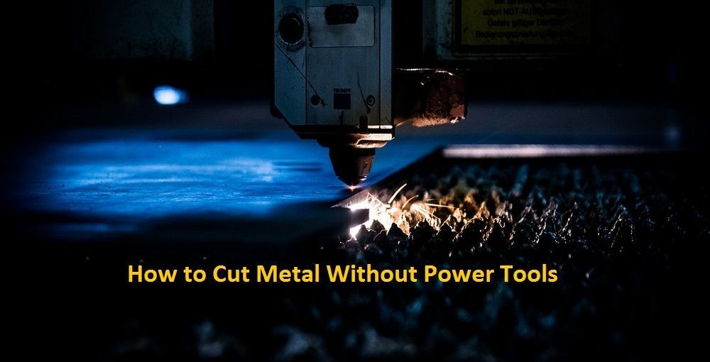 How to Cut Metal without Power Tools