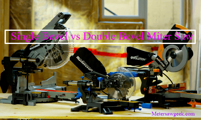 Single bevel vs Double bevel miter saw explained