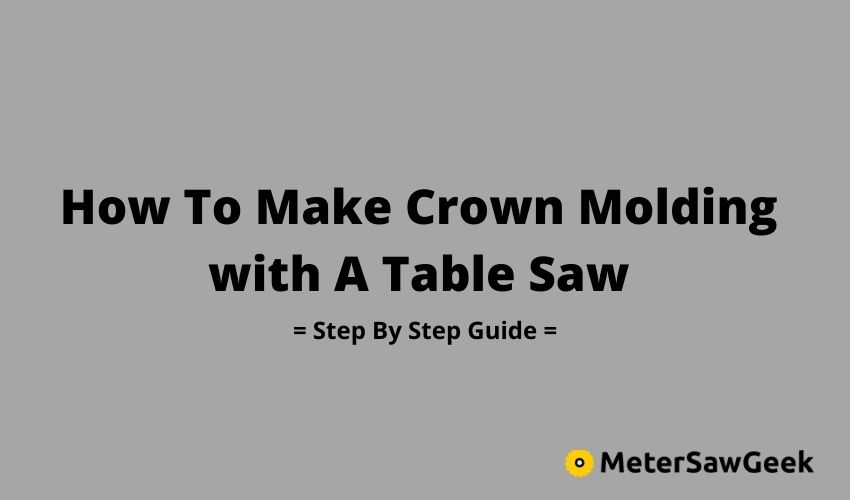 How To Make Crown Molding with A Table Saw